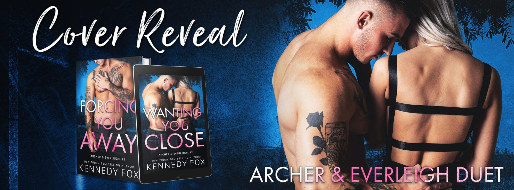 Cover Reveal:  Forcing You Away and Wanting You Close (Archer & Everleigh Duet of the Ex-Con Duet Series) by Kennedy Fox